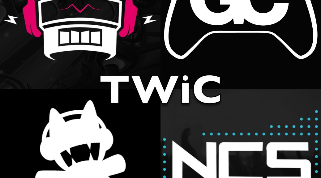 TWiC122: NoCopyright Sounds, Monstercat, Ninety9Lives, GameChops