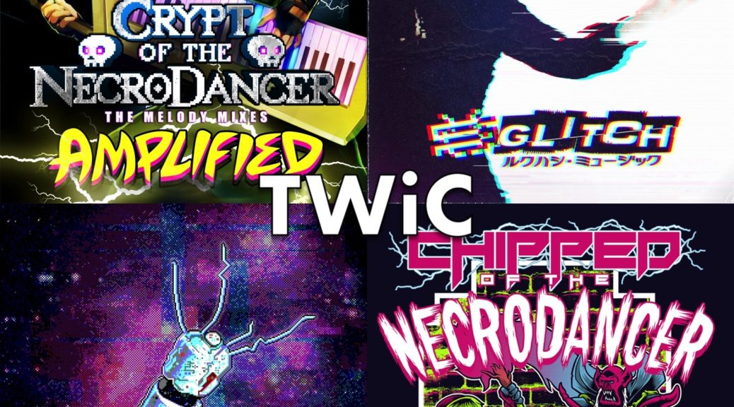 TWiC 177: Necrodancer & Chiptune Dance Music
